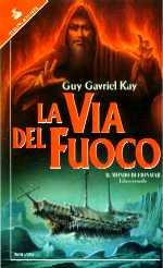 La via del fuoco, secondo volume della trilogia di Fionavar di Guy Gavriel Kay